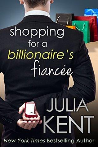 Shopping for a Billionaire's Fiancée by Julia Kent #RomCom #amreading #mgtab @jkentauthor@ExpressoReads