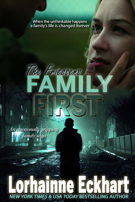 When the unthinkable happens… Family First by Lorhainne Eckhart #WomensFic #FamilySaga @BPIC_Promos@LEckhart