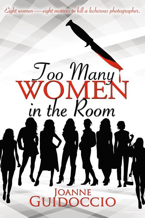Eight motives to kill: Too Many Women in the Room @JoanneGuidoccio #CozyMystery#Suspense