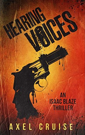 """You're a dead man,"" he yelled. ""That's great. Now answer the question."" Hearing Voices by Axel Cruise #Thriller #Suspense @ExpressoReads @axel_cruise"