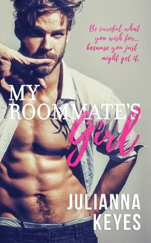 Be careful what you wish for… My Roommate's Girl by @JuliannaKeys #NA #Romance @ExpressoReads