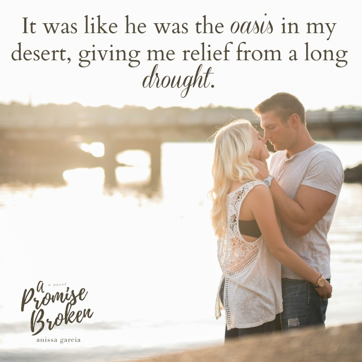 It was like he was the oasis in my desert… A Promise Broken by Anissa Garcia #Romance #amreading @anissagauthor