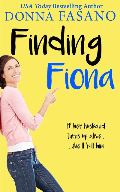 If her husband turns up alive—she'll kill him! Finding Fiona by Donna Fasano #WomensFic #Mystery #mgtab @DonnaFaz@mimisgang1