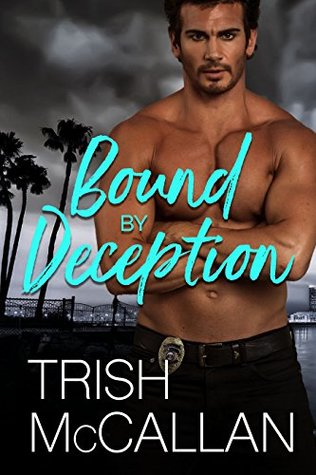 He broke her heart. She twisted his mind. Bound by Deception by @TrishMcCallan #RomSuspense #Reading @ExpressoBookTours