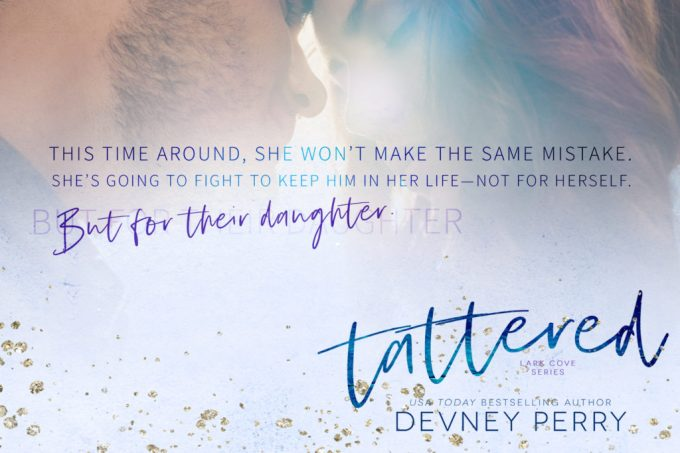She's going to fight to keep him in her life—Tattered by @DevneyPerry #NewRelease #SummerReads @InkSlingerPR