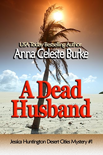 Even in a desert paradise, life is full of surprises… A Dead Husband by Anna Celeste Burke #Mystery #BookReview @aburke59