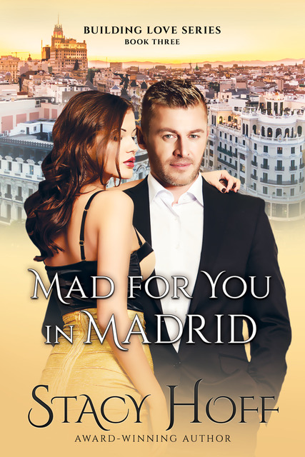 Mad for You in Madrid by Stacy Hoff @NewRelease #Romance @AuthorStacyHoff
