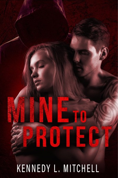 Mine to Protect by Kennedy L. Mitchell #Suspense #NewRelease @InkSlingerPR @KLMBooks