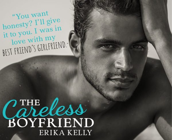 Gray Bowie broke the bro code: he fell in love with his best friend's girlfriend… The Careless Boyfriend by @erikakellybooks #Romance #Reading @InkslingerPR